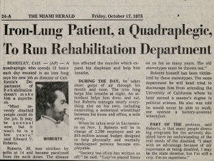 "Image of Associated Pressed article from the Miami Herald dated Friday, October 1, 1975, dateline Berkeley, Calif. The headline reads ""Iron-Lung Patient, a Quadriplegic, to Run Rehabilitation Department. A headshot of Ed Roberts is included."